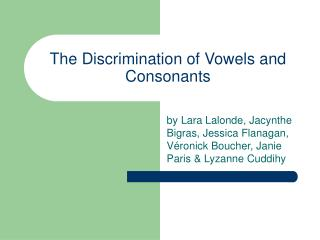 The Discrimination of Vowels and Consonants