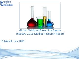 Global Oxidising Bleaching Agents Market 2016: Industry Trends and Analysis
