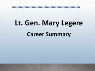 Lt. Gen. Mary Legere - Career Summary