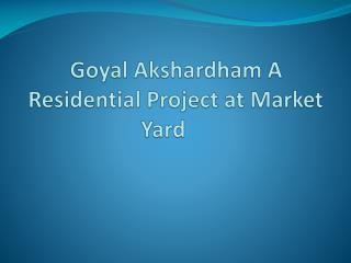 Goyal  Akshardham Offers Lavish Apartments in Market Yard