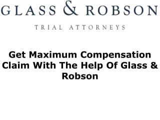 Get Maximum Compensation Claim With The Help Of Glass & Robson