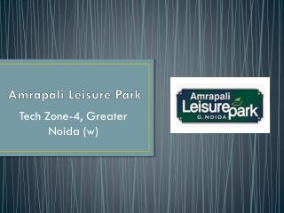 Amrapali Leisure Park Greater Noida – Investors Clinic