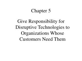 Give Responsibility for Disruptive Technologies to Organizations Whose Customers Need Them