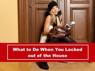 What to do when you Locked out of the House