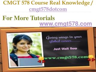 CMGT 578 Course Real Knowledge / cmgt578dotcom