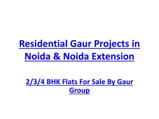 Residential Gaur Projects in Noida & Noida Extension