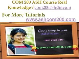 COM 200 ASH Course Real Knowledge / com200ashdotcom