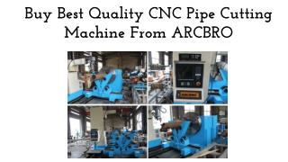 Buy Best Quality CNC Pipe Cutting Machine From ARCBRO