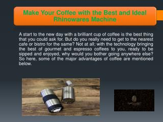 Make Your Coffee with the Best and Ideal Rhinowares Machine