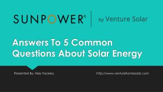 Answers To 5 Common Questions About Solar Energy