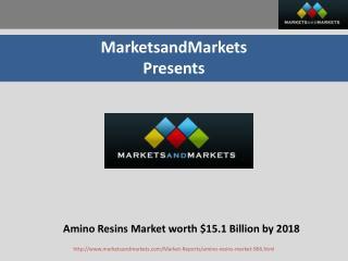 Amino Resins Market worth $15.1 Billion by 2018