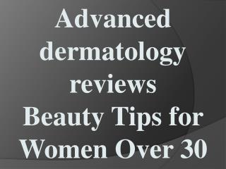 Advanced dermatology reviews - Beauty Tips for Women Over 30