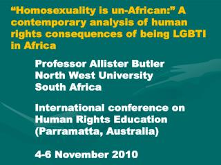 Homosexuality is un-African:  A contemporary analysis of human  rights consequences of being LGBTI  in Africa