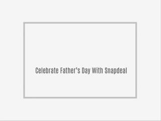 Celebrate Father's Day With Snapdeal