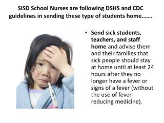 SISD School Nurses are following DSHS and CDC guidelines in sending these type of students home