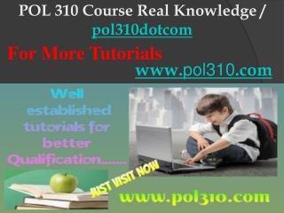 POL 310 Course Real Knowledge / pol310dotcom