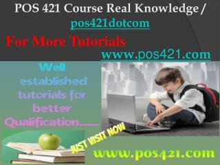 POS 421 Course Real Knowledge / pos421dotcom
