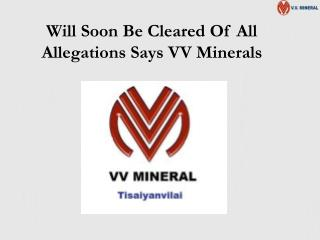 Will Soon Be Cleared Of All Allegations Says VV Minerals