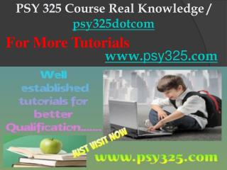 PSY 325 Course Real Knowledge / psy325dotcom