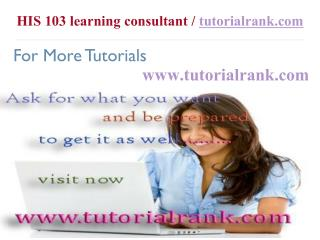 HIS 103 Course Success Begins / tutorialrank.com