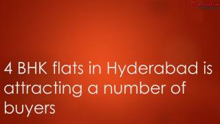 4 BHK flats in Hyderabad is attracting a number of buyers