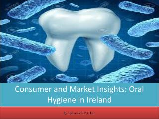 Consumer and Market Insights: Oral Hygiene in Ireland