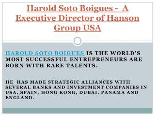 Harold Soto Boigues - Executive Director of Hanson Group, USA