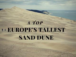 Atop Europe's tallest sand dune