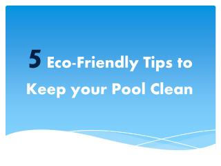 5 Eco-friendly tips to keep your pool clean