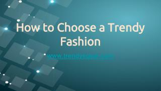 How to Choose a Trendy Fashion
