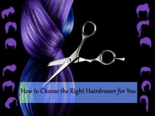 How to Choose the Right Hairdresser for You