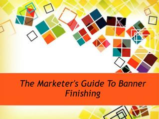 The Marketer's Guide To Banner Finishing
