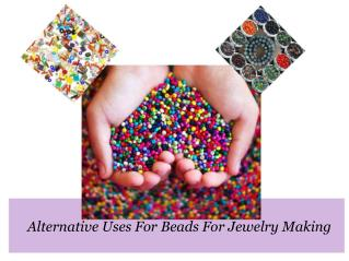Alternative Uses For Beads For Jewelry Making