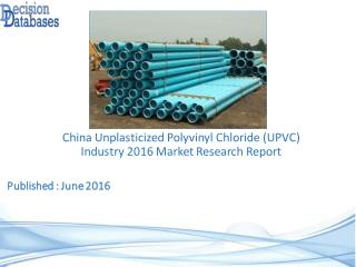 China Unplasticized Polyvinyl Chloride (UPVC) Industry: Market research, Company Assessment and Industry Analysis 2016