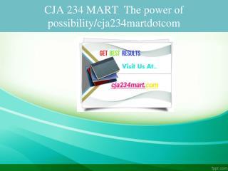 CJA 234 MART  The power of possibility/cja234martdotcom