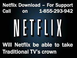 Netflix Download - For support call on 1-855-293-942 - Will Netflix be able to take traditional TV's Crown