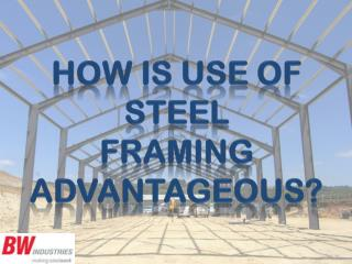 How is Use of Steel Framing Advantageous?