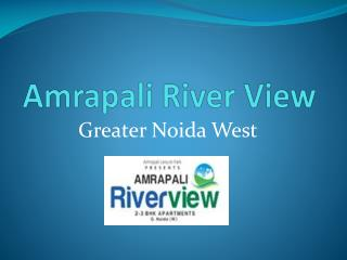 Amrapali River View – Flats in Greater Noida West – Investors Clinic