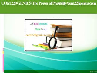 COM 220 GENIUS The Power of Possibility/com220genius.com