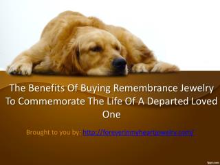 The Benefits Of Buying Remembrance Jewelry To Commemorate The Life Of A Departed Loved One