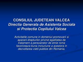 CONSILIUL JUDETEAN VALCEA Directia Generala de Asistenta Sociala si Protectia Copilului Valcea