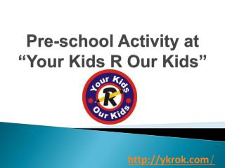 Pre - school activity at Your Kids R Our Kids | Best play school in Bangalore