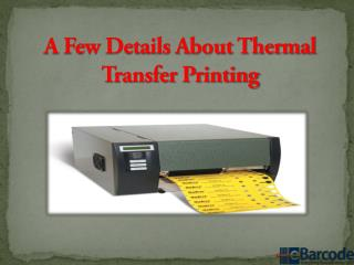 A Few Details About Thermal Transfer Printing