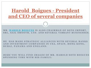 Harold  Boigues - President and CEO of several companies