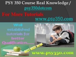 PSY 350 Course Real Knowledge / psy350dotcom
