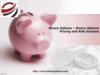 Binary Options | Binary Options Pricing | Binary Options Risk Analysis
