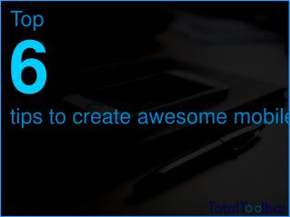 Top 6 Tips To Create Awesome Mobile App Designs