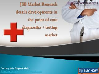 JSB Market Research details developments in the point-of-care diagnostics / testing market