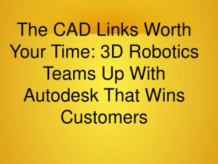 The CAD Links Worth Your Time: 3D Robotics Teams Up With Autodesk That Wins Customers