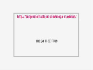 http://supplementscloud.com/mega-maximus/